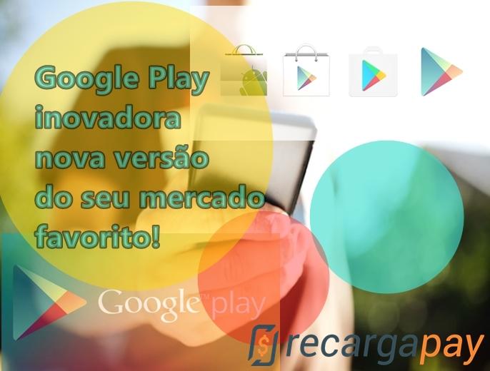 Google Play inovadora, nova versão do seu mercado favorito!