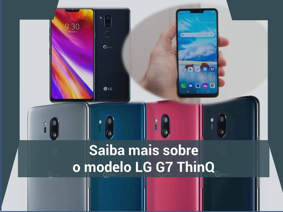 Aprenda mais sobre o modelo LG G7 ThinQ