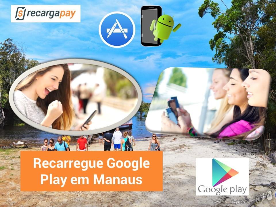 Recarregue Google Play em Manaus