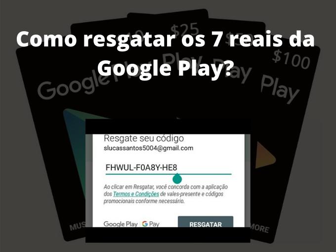 Como resgatar os 7 reais da Google Play?