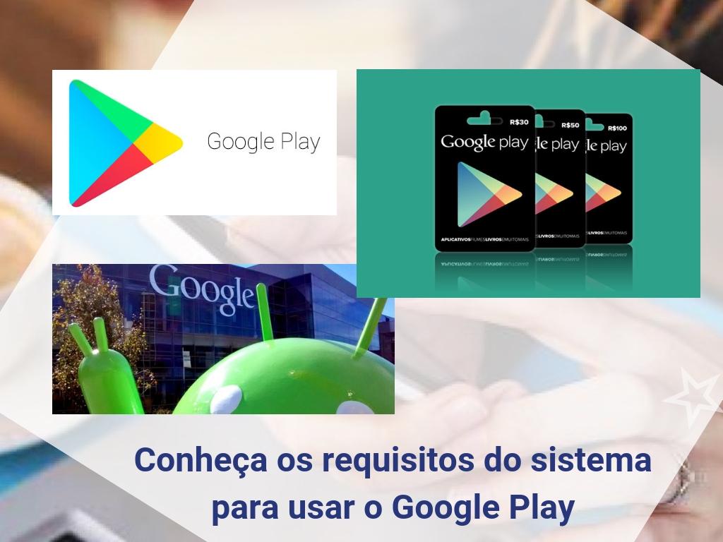 Conheça os requisitos do sistema para usar o Google Play