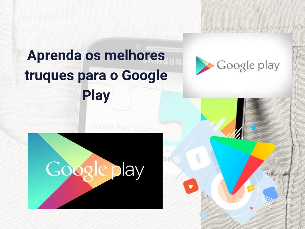 Aprenda os melhores truques para o Google Play