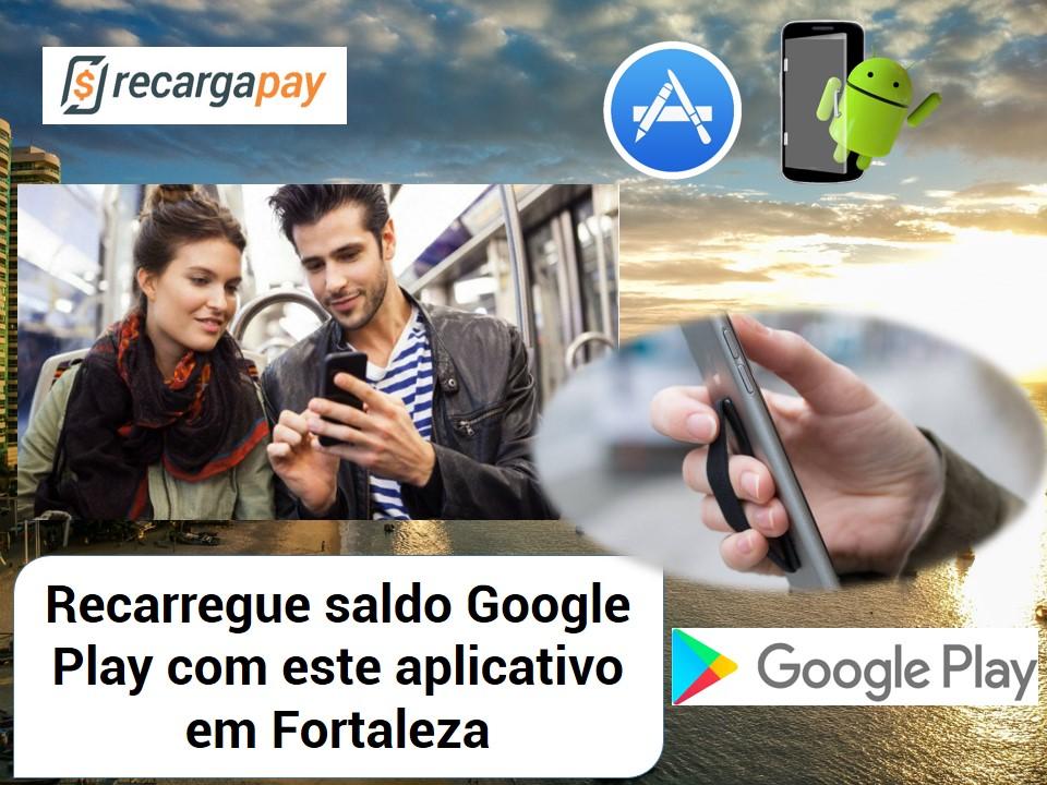 Recarregue Google Play com nosso aplicativo em Fortaleza