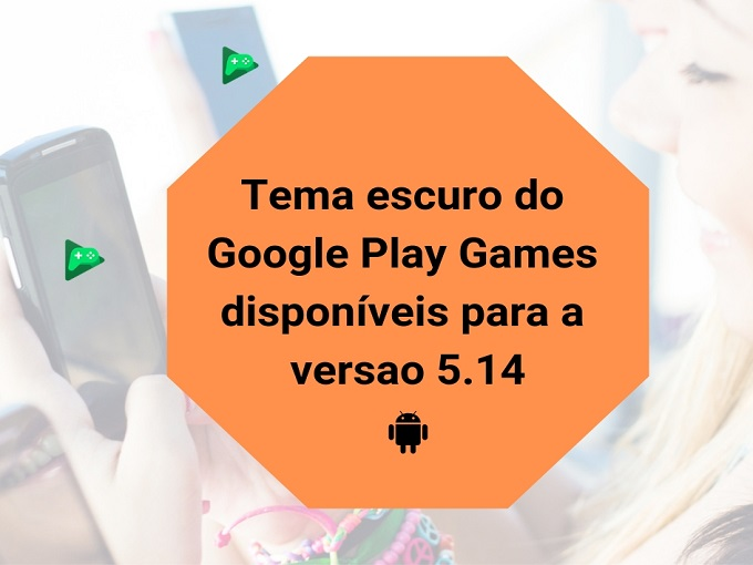 Tema escuro do Google Play Games disponíveis para a versao 5.14