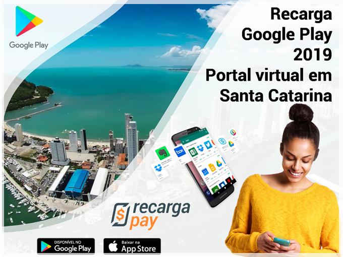 Recarga Google Play 2019 - Portal virtual em Santa Catarina
