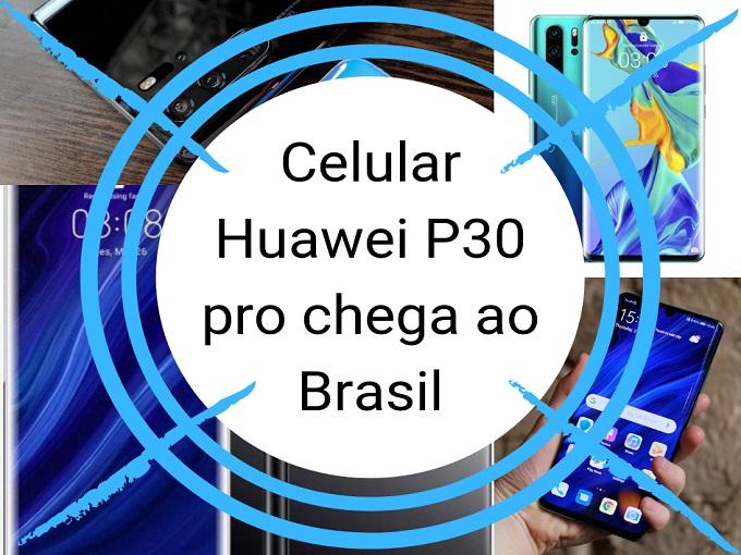 Celular Huawei P30 pro chega ao Brasil