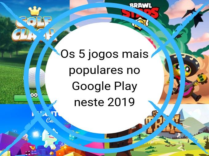 Os 5 jogos mais populares no Google Play neste 2019