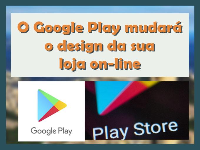 O Google Play mudará o design da sua loja on-line