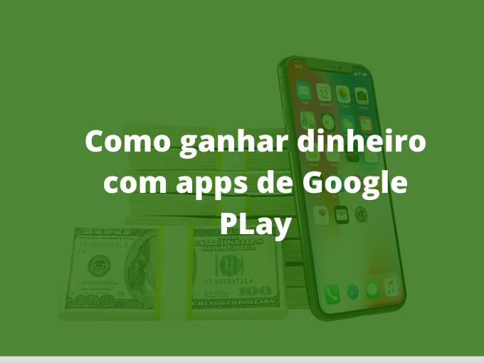Ganhar dinheiro con Google Play