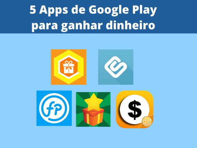 5 Apps de Google Play para ganhar dinheiro
