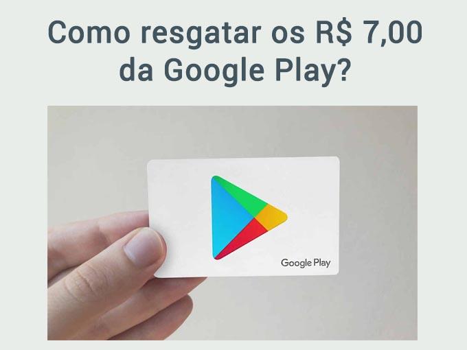 como resgatar R$ 7 da Google Play